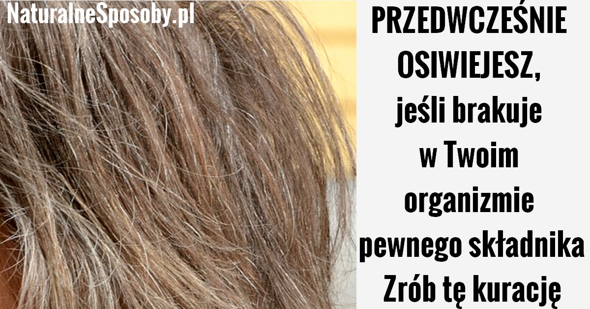 naturalnesposoby.pl-osiwiejesz-jesli-brak-ci-jednego-skladnika-w-organizmie